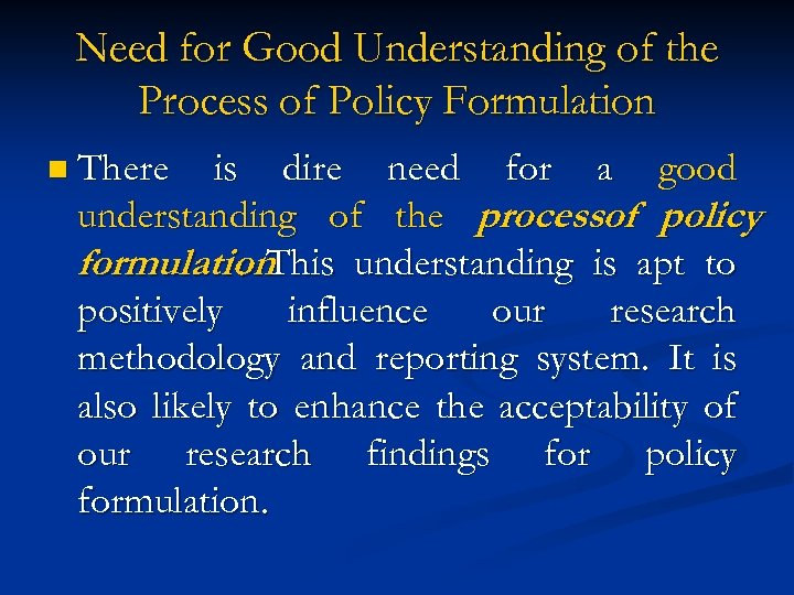 Need for Good Understanding of the Process of Policy Formulation n There is dire