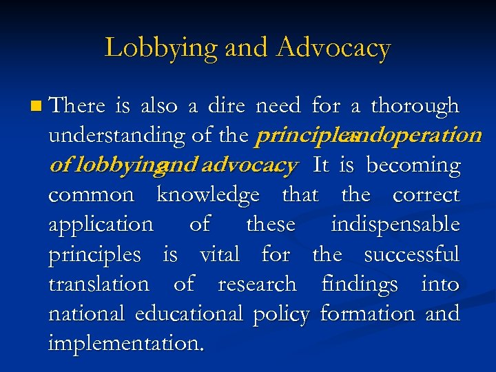 Lobbying and Advocacy n There is also a dire need for a thorough understanding