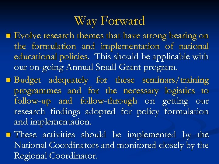 Way Forward Evolve research themes that have strong bearing on the formulation and implementation