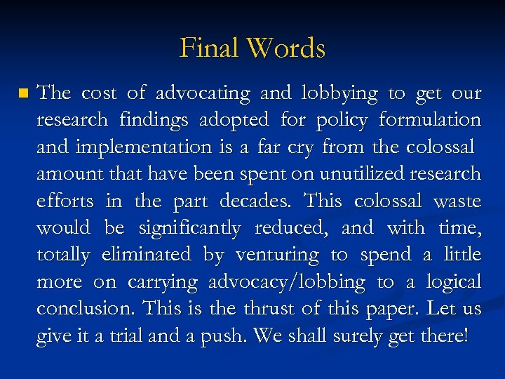 Final Words n The cost of advocating and lobbying to get our research findings