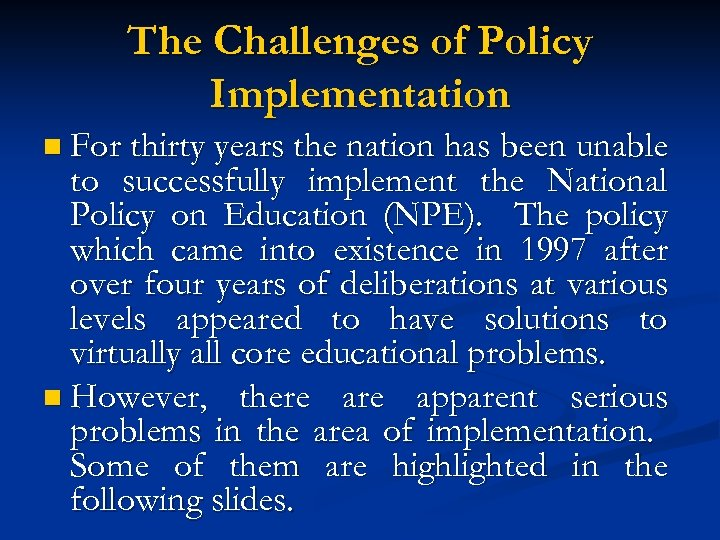 The Challenges of Policy Implementation n For thirty years the nation has been unable