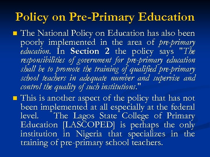 Policy on Pre-Primary Education The National Policy on Education has also been poorly implemented
