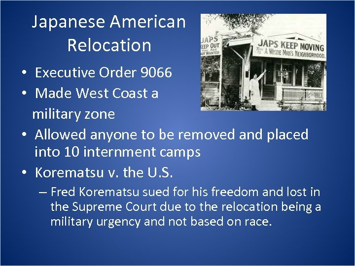 Japanese American Relocation • Executive Order 9066 • Made West Coast a military zone
