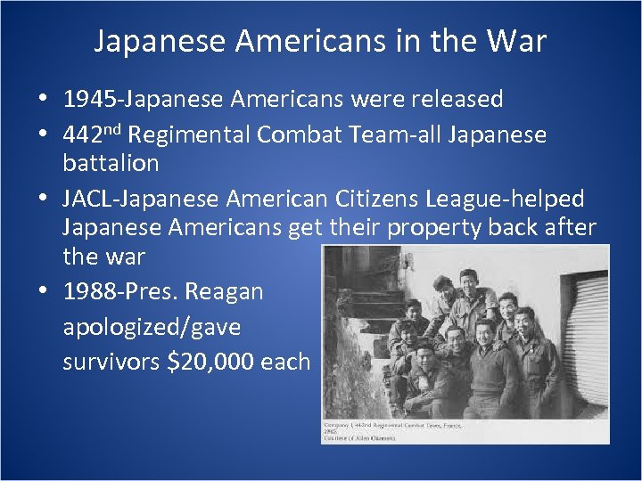 Japanese Americans in the War • 1945 -Japanese Americans were released • 442 nd