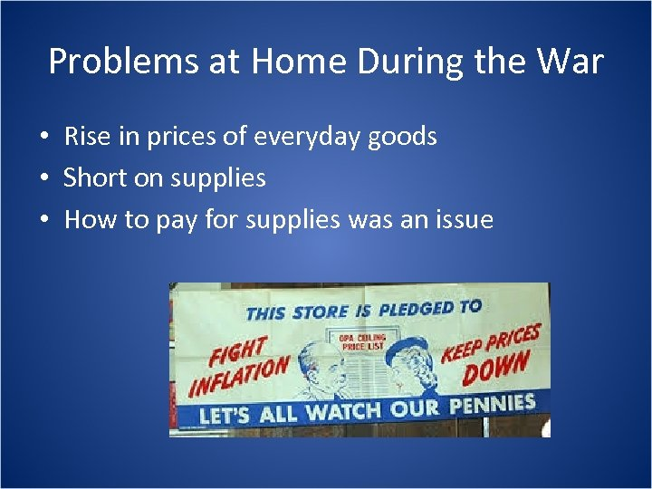 Problems at Home During the War • Rise in prices of everyday goods •