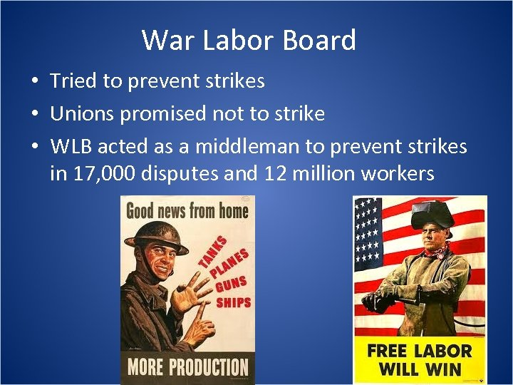 War Labor Board • Tried to prevent strikes • Unions promised not to strike