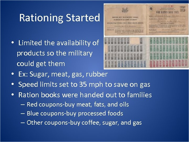 Rationing Started • Limited the availability of products so the military could get them