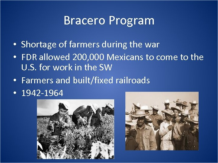 Bracero Program • Shortage of farmers during the war • FDR allowed 200, 000
