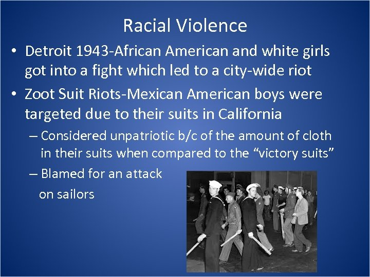 Racial Violence • Detroit 1943 -African American and white girls got into a fight
