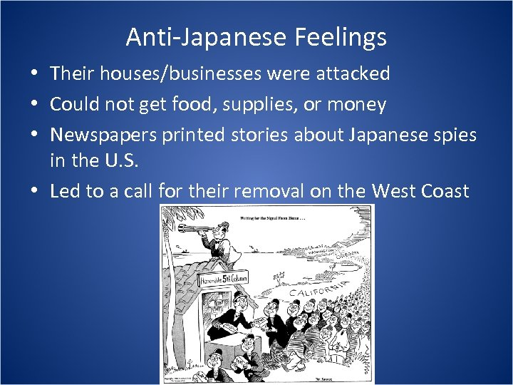 Anti-Japanese Feelings • Their houses/businesses were attacked • Could not get food, supplies, or