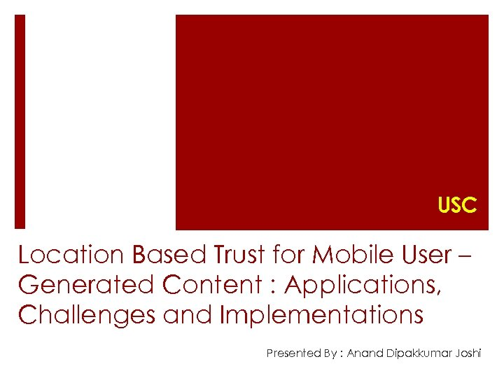 USC Location Based Trust for Mobile User – Generated Content : Applications, Challenges and