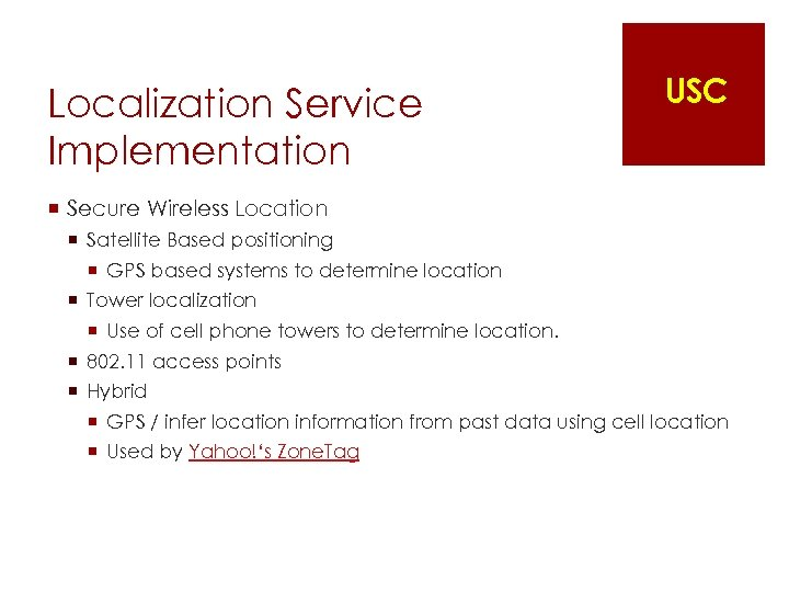 Localization Service Implementation USC ¡ Secure Wireless Location ¡ Satellite Based positioning ¡ GPS