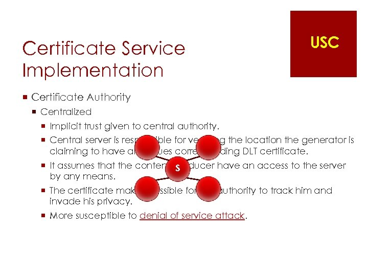 Certificate Service Implementation USC ¡ Certificate Authority ¡ Centralized ¡ Implicit trust given to