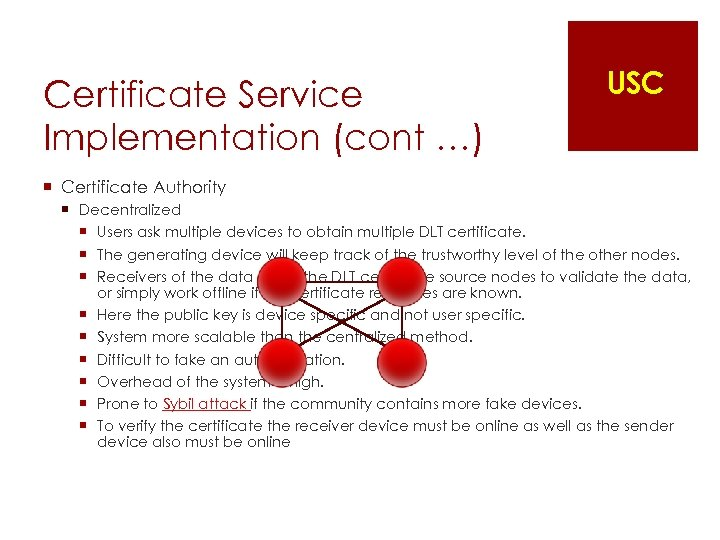 Certificate Service Implementation (cont …) USC ¡ Certificate Authority ¡ Decentralized ¡ Users ask