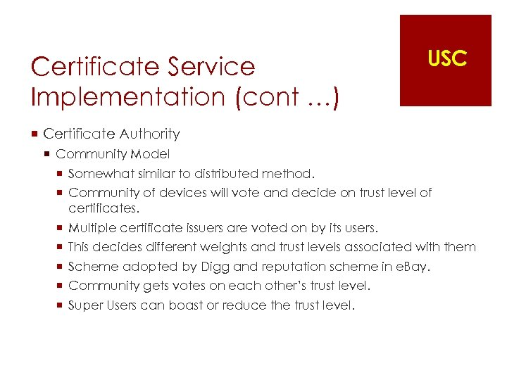 Certificate Service Implementation (cont …) USC ¡ Certificate Authority ¡ Community Model ¡ Somewhat