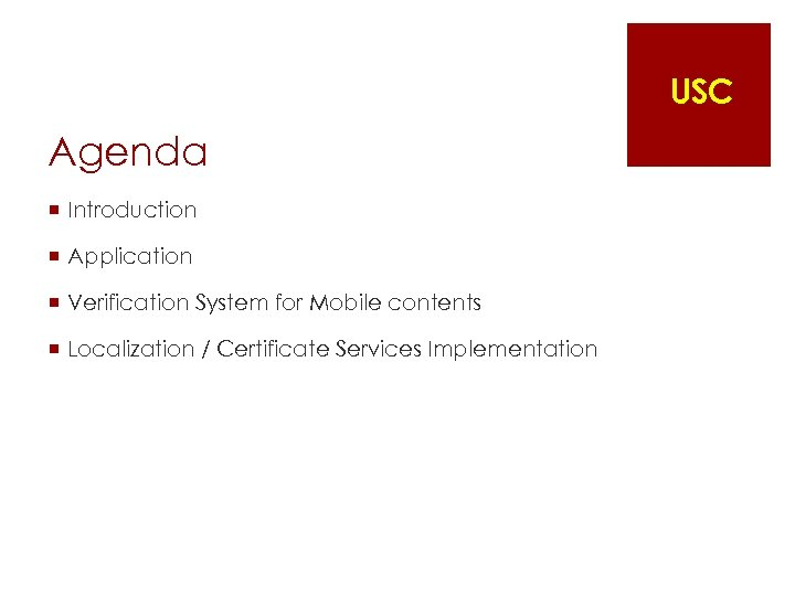 USC Agenda ¡ Introduction ¡ Application ¡ Verification System for Mobile contents ¡ Localization