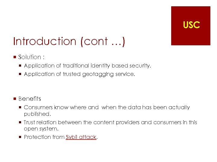 USC Introduction (cont …) ¡ Solution : ¡ Application of traditional identity based security.