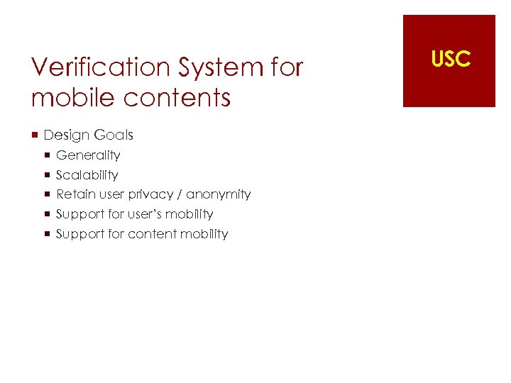 Verification System for mobile contents ¡ Design Goals ¡ ¡ ¡ Generality Scalability Retain