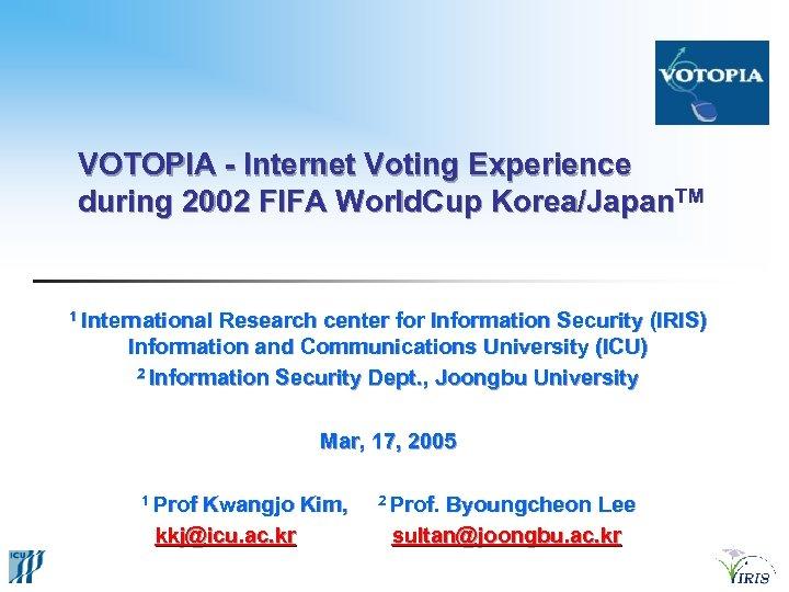 VOTOPIA - Internet Voting Experience during 2002 FIFA World. Cup Korea/Japan. TM 1 International