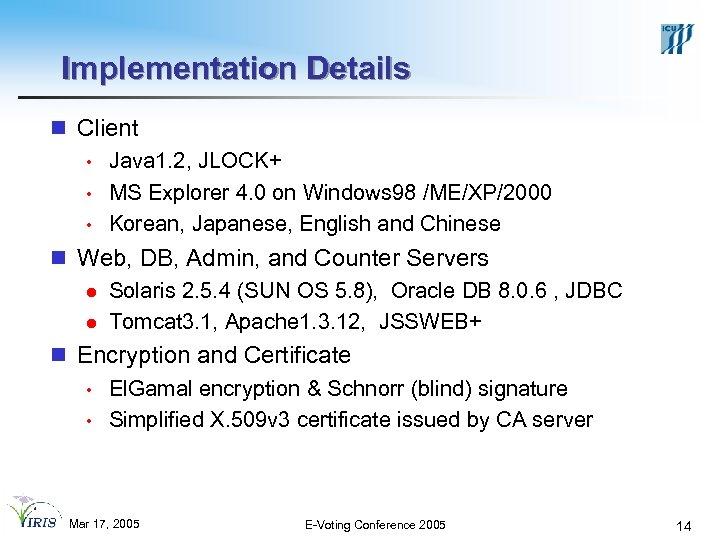 Implementation Details n Client • Java 1. 2, JLOCK+ • MS Explorer 4. 0