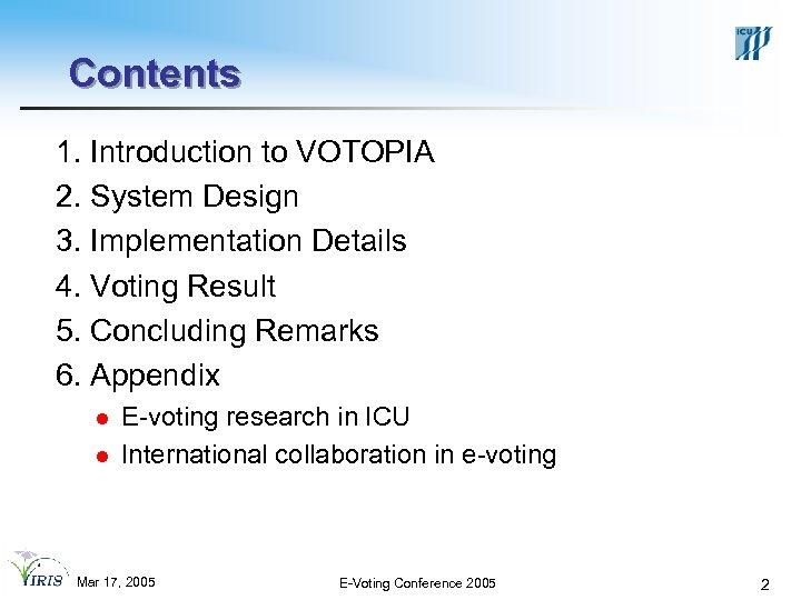 Contents 1. Introduction to VOTOPIA 2. System Design 3. Implementation Details 4. Voting Result