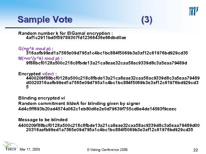 Sample Vote (3) Random number k for El. Gamal encryption : 4 af 1