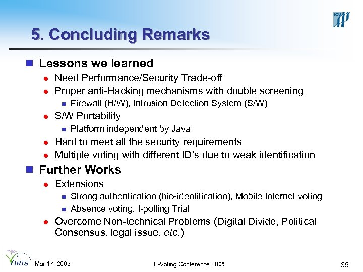 5. Concluding Remarks n Lessons we learned l l Need Performance/Security Trade-off Proper anti-Hacking