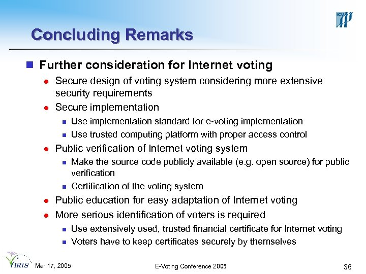Concluding Remarks n Further consideration for Internet voting l l Secure design of voting