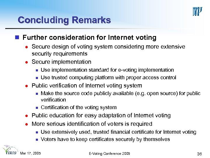 Concluding Remarks n Further consideration for Internet voting l l Secure design of voting