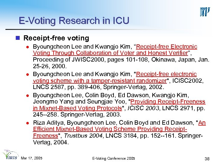 E-Voting Research in ICU n Receipt-free voting l l Byoungcheon Lee and Kwangjo Kim,
