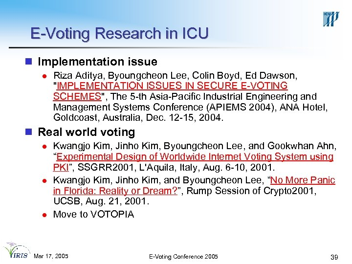 E-Voting Research in ICU n Implementation issue l Riza Aditya, Byoungcheon Lee, Colin Boyd,