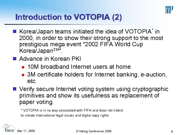 Introduction to VOTOPIA (2) n Korea/Japan teams initiated the idea of VOTOPIA* in 2000,