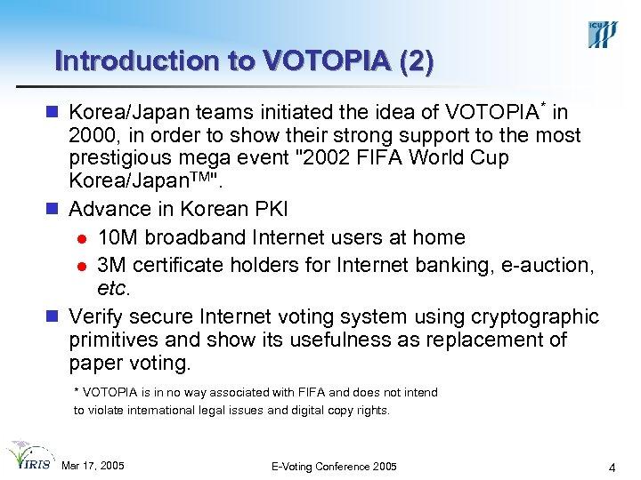 Introduction to VOTOPIA (2) n Korea/Japan teams initiated the idea of VOTOPIA* in 2000,