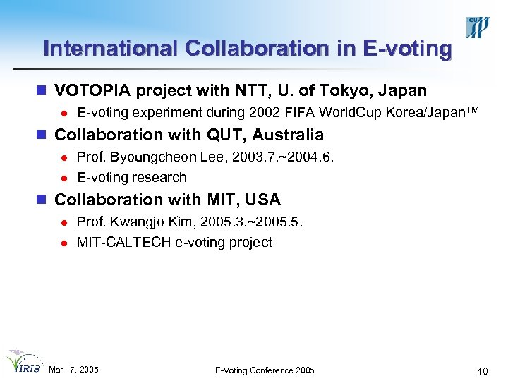 International Collaboration in E-voting n VOTOPIA project with NTT, U. of Tokyo, Japan l