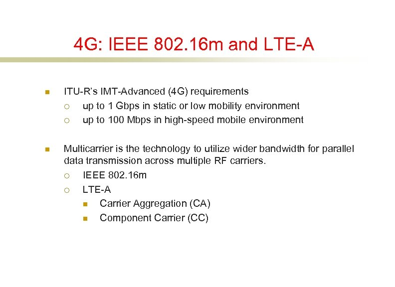 4 G: IEEE 802. 16 m and LTE-A n ITU-R's IMT-Advanced (4 G) requirements