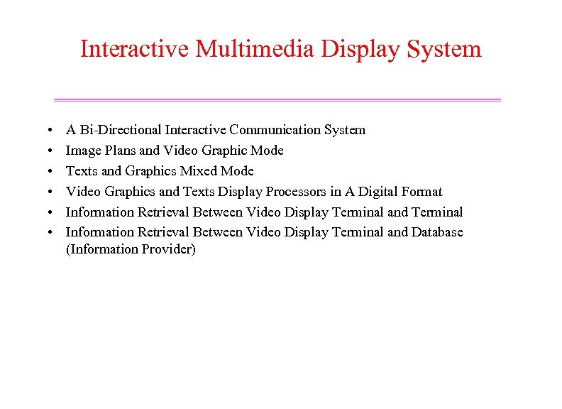 Interactive Multimedia Display System • • • A Bi-Directional Interactive Communication System Image Plans