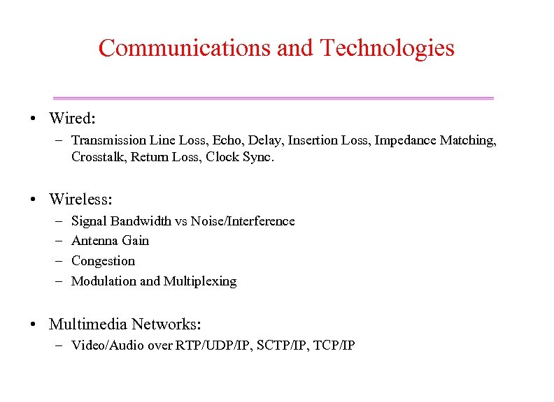 Communications and Technologies • Wired: – Transmission Line Loss, Echo, Delay, Insertion Loss, Impedance