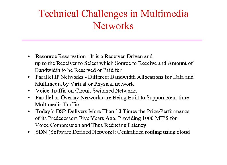 Technical Challenges in Multimedia Networks • Resource Reservation - It is a Receiver-Driven and
