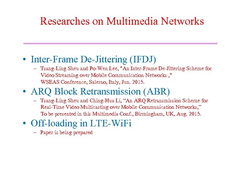 Researches on Multimedia Networks • Inter-Frame De-Jittering (IFDJ) – Tsang-Ling Sheu and Po-Wen Lee,