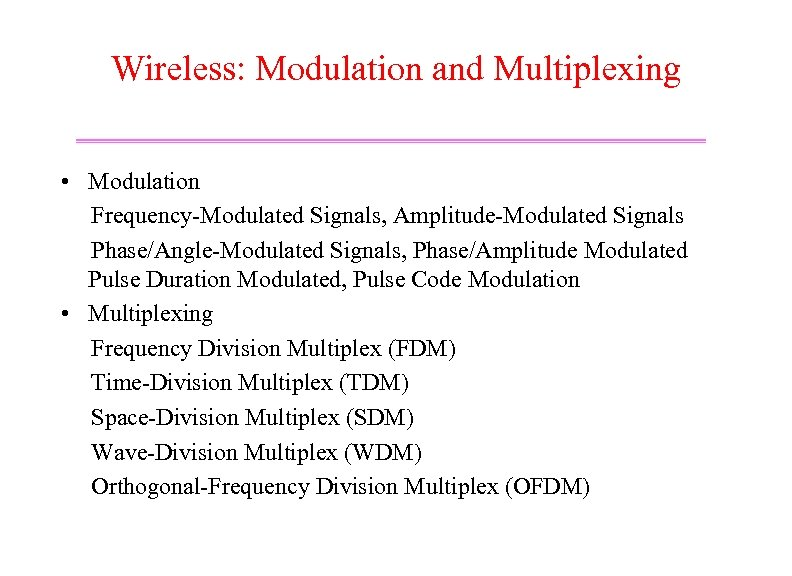 Wireless: Modulation and Multiplexing • Modulation Frequency-Modulated Signals, Amplitude-Modulated Signals Phase/Angle-Modulated Signals, Phase/Amplitude Modulated