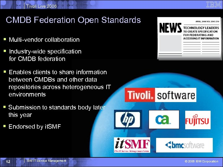 Tivoli Live 2006 CMDB Federation Open Standards § Multi-vendor collaboration § Industry-wide specification for