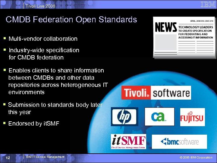 Tivoli Live 2006 CMDB Federation Open Standards § Multi-vendor collaboration § Industry-wide specification for