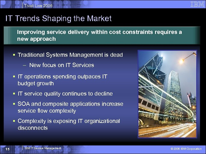 Tivoli Live 2006 IT Trends Shaping the Market Improving service delivery within cost constraints
