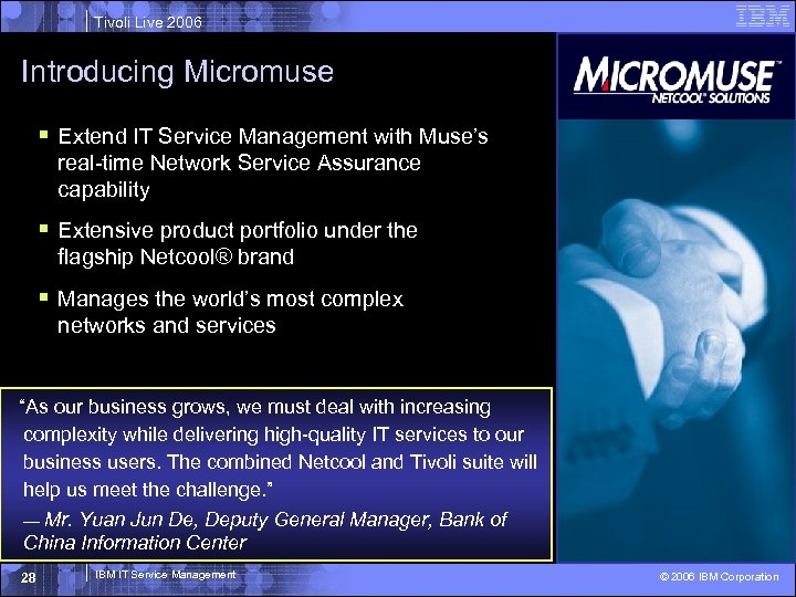 Tivoli Live 2006 Introducing Micromuse § Extend IT Service Management with Muse's real-time Network