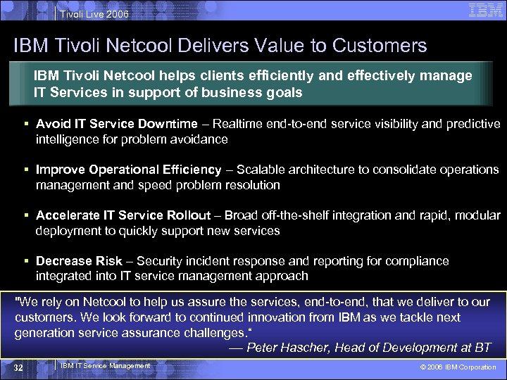 Tivoli Live 2006 IBM Tivoli Netcool Delivers Value to Customers IBM Tivoli Netcool helps