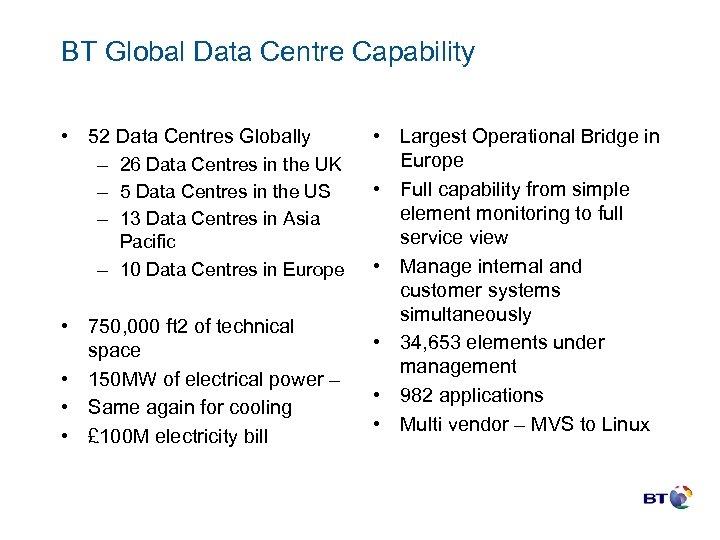 BT Global Data Centre Capability • 52 Data Centres Globally – 26 Data Centres