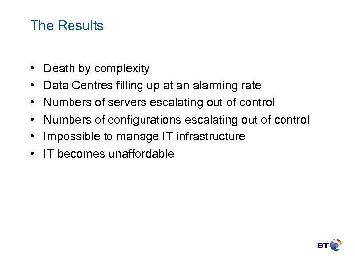 The Results • • • Death by complexity Data Centres filling up at an