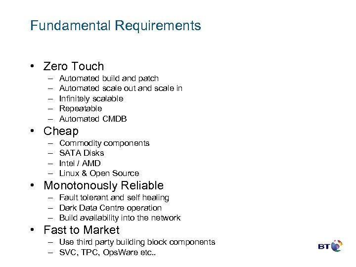 Fundamental Requirements • Zero Touch – – – Automated build and patch Automated scale
