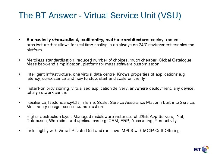 The BT Answer - Virtual Service Unit (VSU) • A massively standardized, multi-entity, real