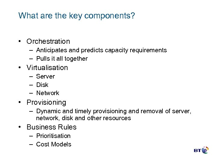 What are the key components? • Orchestration – Anticipates and predicts capacity requirements –
